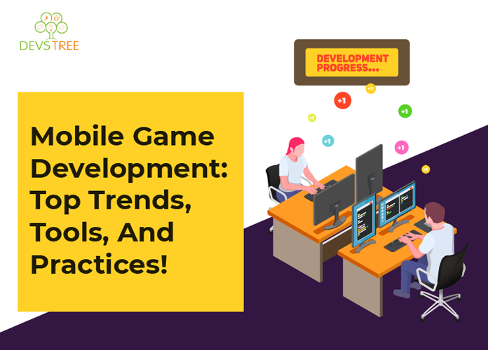 Mobile Game Development Top Trends, Tools, And Practices