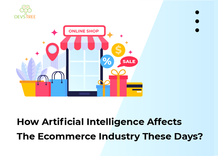 How Artificial Intelligence Affects The Ecommerce Industry These Days