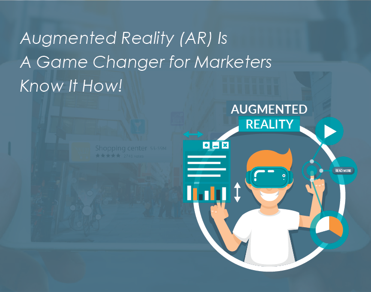 Augmented Reality (AR) Is A Game Changer for Marketers