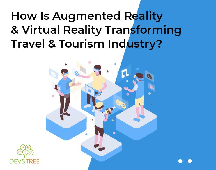 How Is Augmented Reality (AR) & Virtual Reality (VR) Transforming Travel
