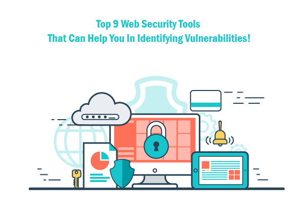Top 9 Web Security Tools That Can Help You In Identifying Vulnerabilities