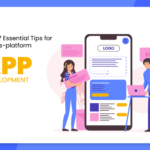 Top 7 Essential Tips for Cross-platform App Development!