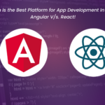Which Is the Best Platform for App Development In 2021? Angular V/s. React