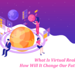 What Is Virtual Reality? How Will It Change Our Future?