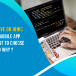React Native Or Ionic: Which Mobile App Development To Choose & Why?