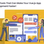 Top 5 Tools That Can Make Your Vue.js App Development Faster!