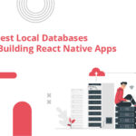 10 Best Local Databases for Building React Native Apps In 2021!
