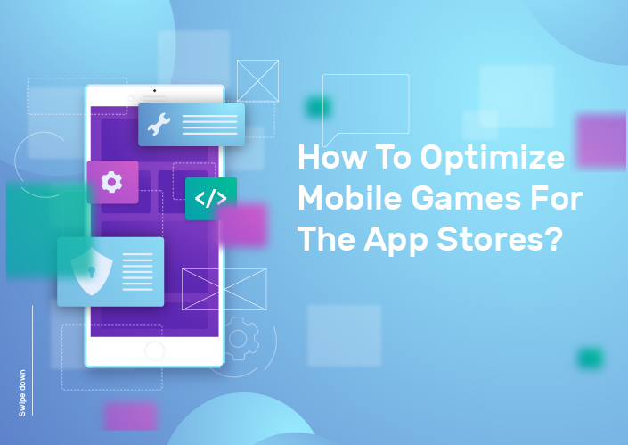 How To Optimize Mobile Games For The App Stores?